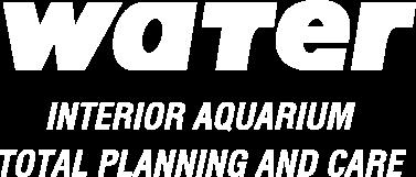 water INTERIOR AQUARIUM TOTAL PLANNING AND CARE